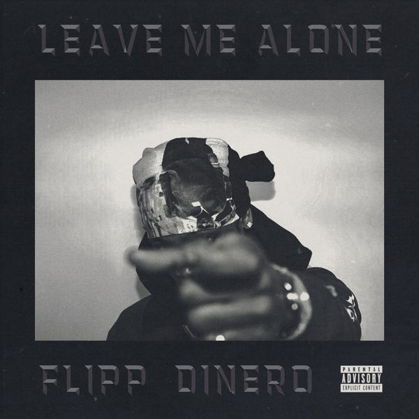 Flipp Dinero - Leave Me Alone