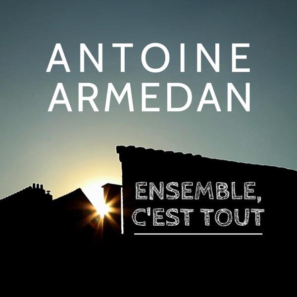 Antoine Armedan - Ensemble, c'est tout
