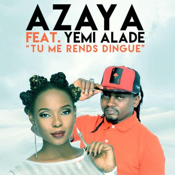 Azaya Feat Yemi Alade - Tu Me Rends Dingue