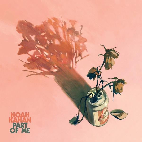 NOAH KAHAN - Part Of Me