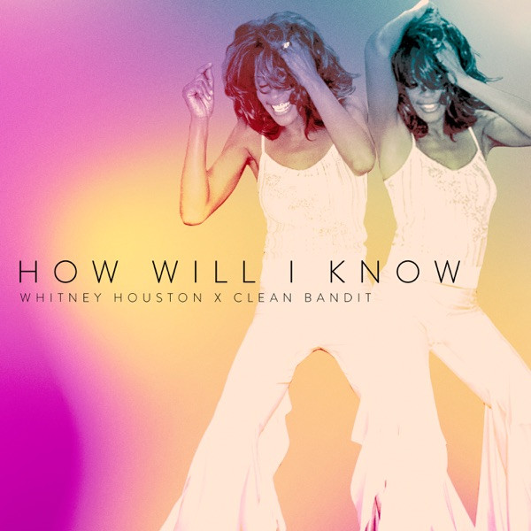 Whitney Houston, Clean Bandit - How Will I Know