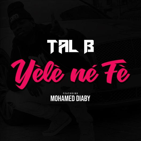Tal B Feat Mohamed Diaby - Yèlè Né Fè