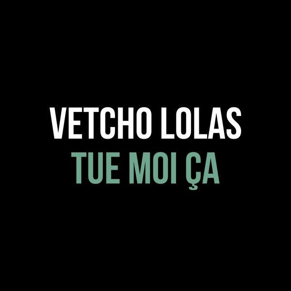 VETCHO LOLAS - Tue Moi Ça