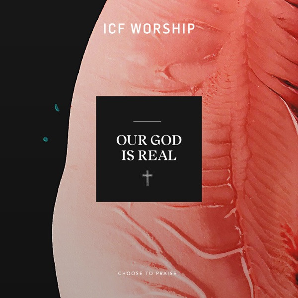 ICF Worship - Our God Is Real [Live]