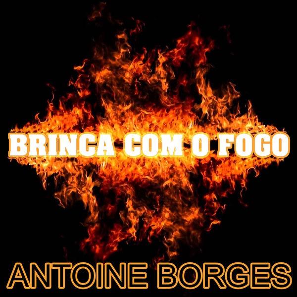 ANTOINE BORGES - BRINCA COM FOGO