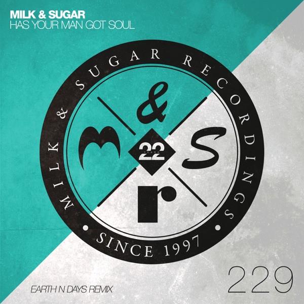 Milk & Sugar, Earth n Days - Has Your Man Got Soul