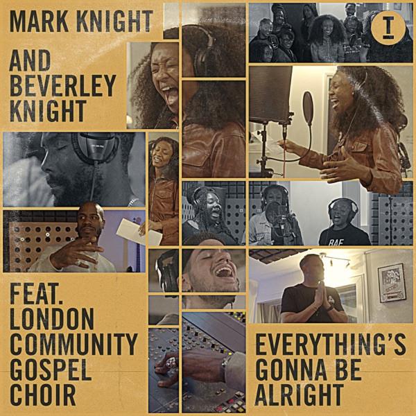 MARK KNIGHT & BEVERLEY KNIGHT FEAT LONDON COMMUNITY GOSPEL CHOIR - EVERYTHING'S GONNA BE ALRIGHT