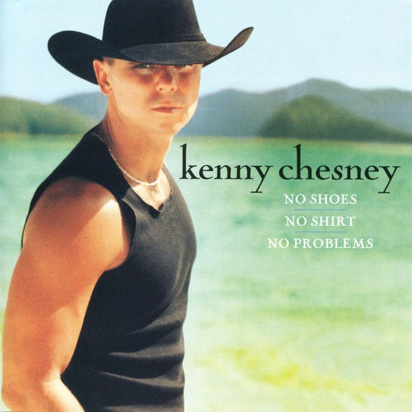Kenny Chesney - No Shoes, No Shirt, No Problems