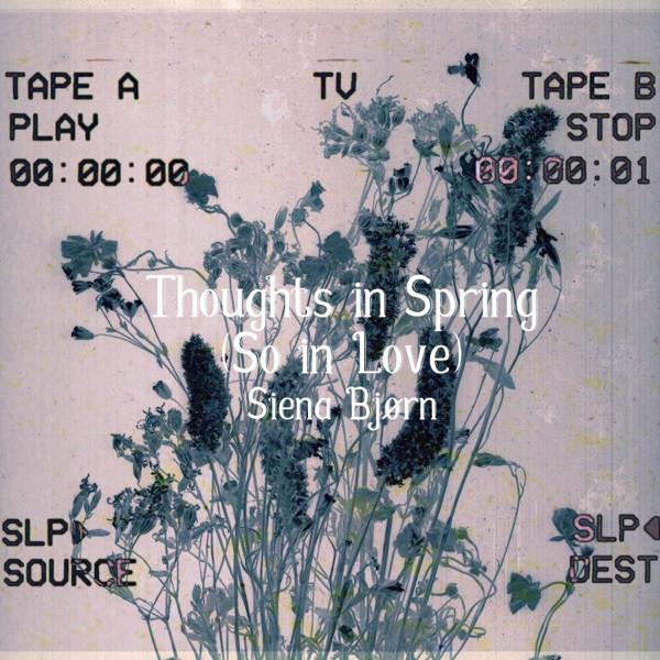 Siena Bjorn - Thoughts in Spring So in Love