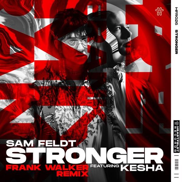 Sam Feldt - Stronger (feat. Kesha) (Frank Walker Remix)