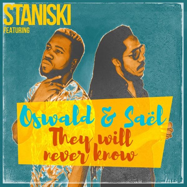 STANISKI feat OSWALD & SAËL - THEY WILL NEVER KNOW