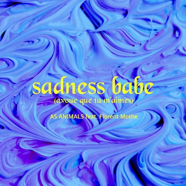 AS ANIMALS + FLORENT MOTHE - Sadness Babe (Avoue Que Tu M'aimes)