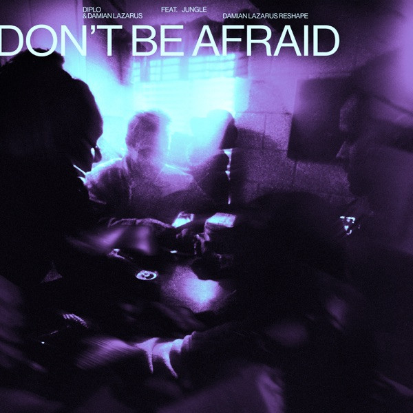 Diplo,  Damian Lazarus,  Jungle - Don't Be Afraid (feat. Jungle)