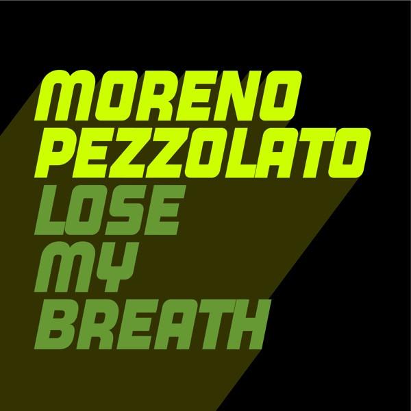 Moreno Pezzolato - Lose My Breath