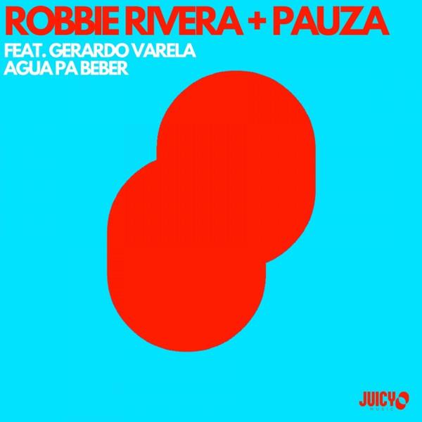 Robbie Rivera, PAUZA, Gerardo Varela - Agua Pa Beber