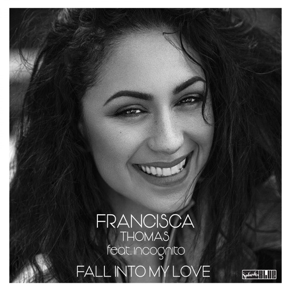Francisca Thomas - Fall Into My Love (feat. Incognito)