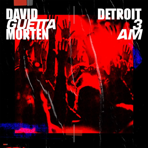DAVID GUETTA, & MORTEN - DETROIT 3 AM