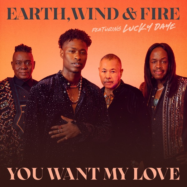 Earth Wind & Fire feat. Lucky Daye - You Want My Love