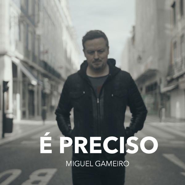 Miguel Gameiro - É Preciso