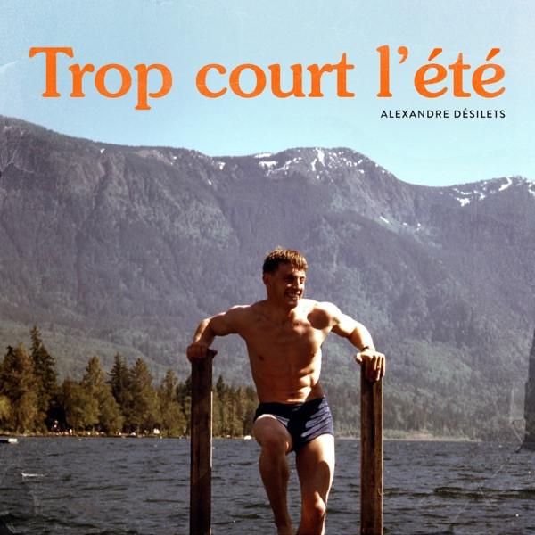 ALEXANDRE DESILETS - TROP COURT L'ETE