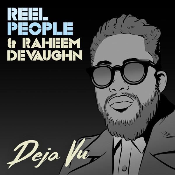 Reel People & Raheem DeVaughn - Deja Vu
