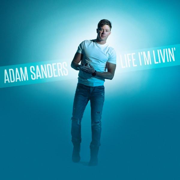 Adam Sanders - Life I'm Livin'