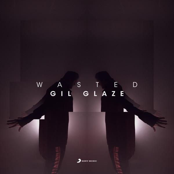 GIL GLAZE - Wasted