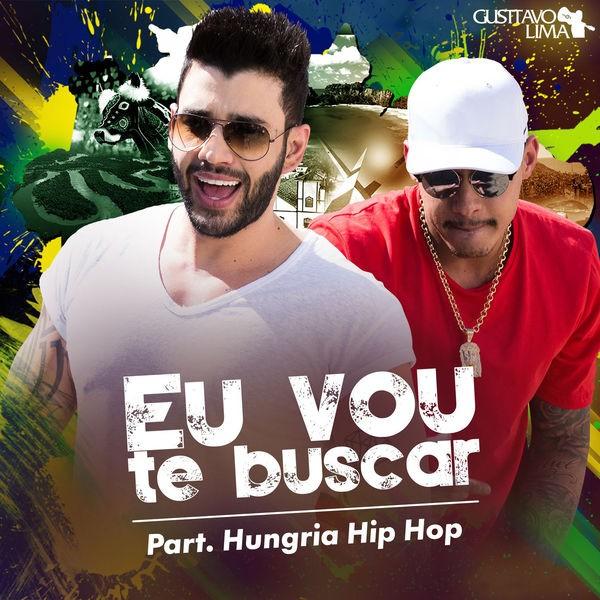 Gusttavo Lima & Hungria Hip-Hop - Eu Vou Te Buscar