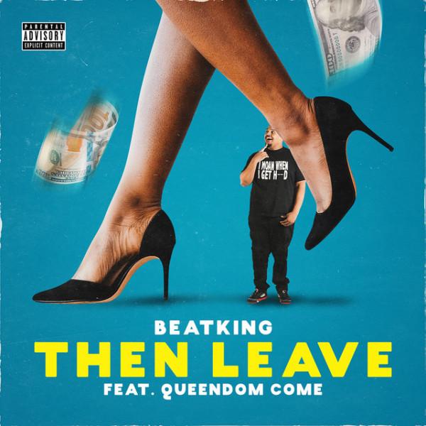 Beatking - Then Leave (f. Queendom Come)
