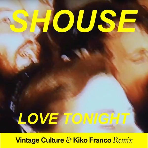 SHOUSE - LOVE TONIGHT (VINTAGE CULTURE & KIKO FRANCO REMIX)