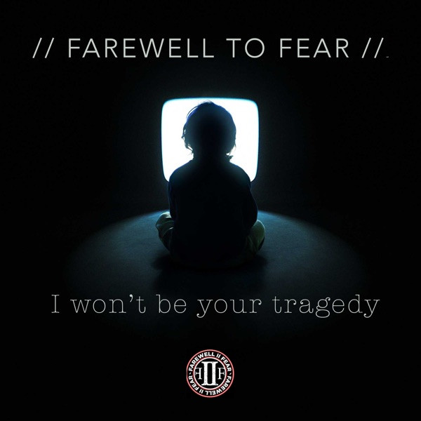 Farewell to Fear - I Won't Be Your Tragedy