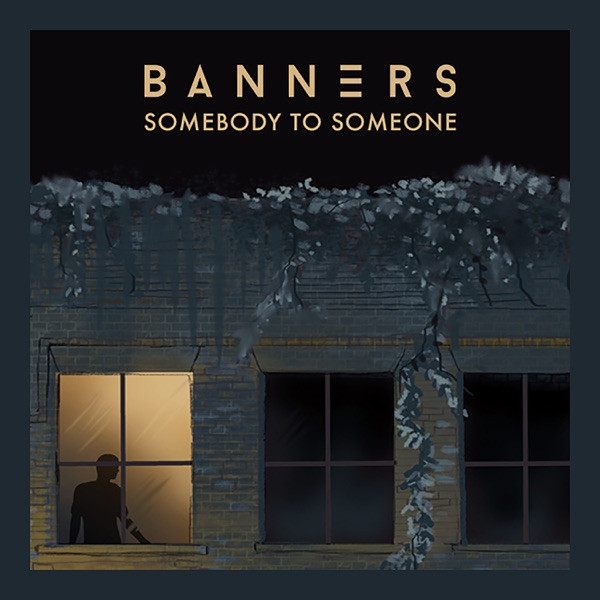 Banners - Someone To Love