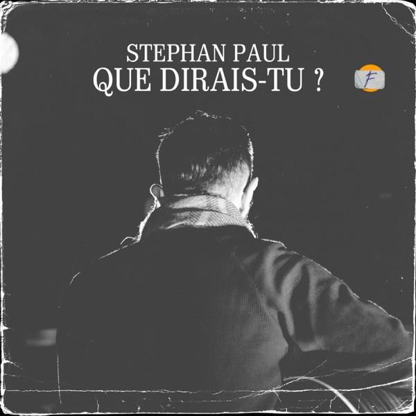Stephan Paul - Que dirais-tu ?