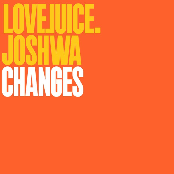 JOSHWA (UK) - Changes