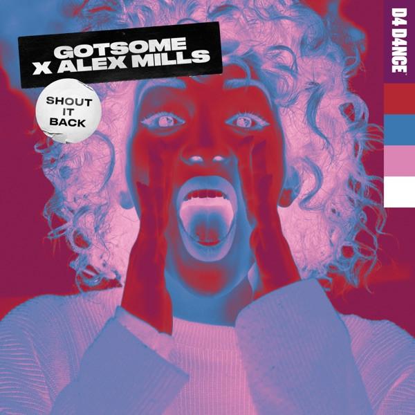 GOTSOME & ALEX MILLS - SHOUT IT BACK