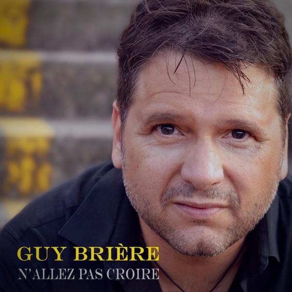 Guy Brière - N'allez pas croire