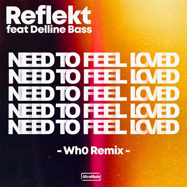Reflekt, Wh0, delline bass - Need To Be Loved - Wh0 Remix