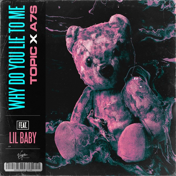 Topic & A7S - Why Do You Lie To Me (Feat. Lil Baby)