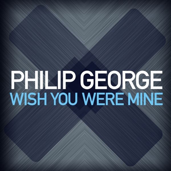 Phillip George - Wish You Were Mine