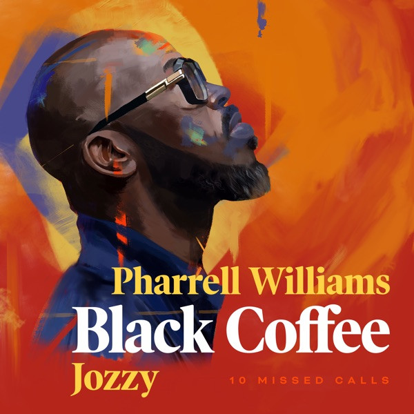 BLACK COFFEE & PHARELL WILLIAMS & JOZZY - 10 MISSED CALLS
