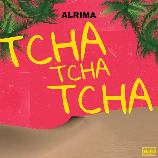 ALRIMA - Tcha Tcha Tcha